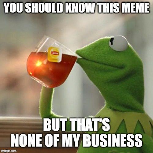 Kermit the Frog tea meme